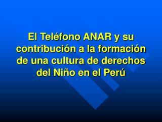 El Teléfono ANAR y su contribución a la formación de una cultura de derechos del Niño en el Perú