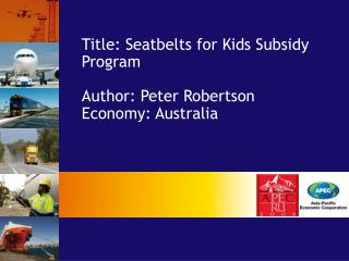 Title: Seatbelts for Kids Subsidy Program Author: Peter Robertson Economy: Australia