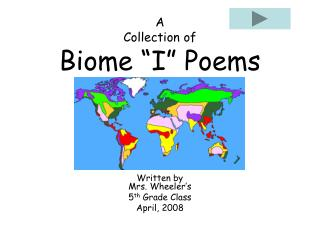 "A Collection of Biome ""I"" Poems Written by  Mrs. Wheeler's  5 th  Grade Class April, 2008"