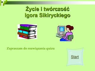 Życie i twórczość  Igora Sikiryckiego