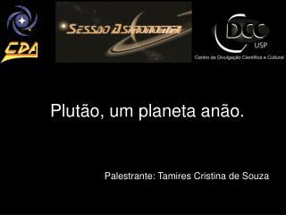 Plutão, um planeta anão.