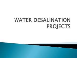 WATER DESALINATION  PROJECTS