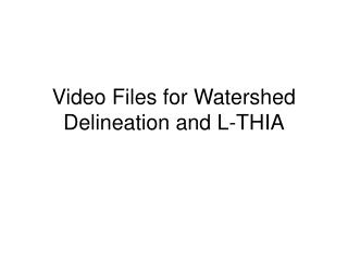 Video Files for Watershed Delineation and L-THIA