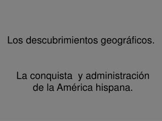 Los descubrimientos geográficos.