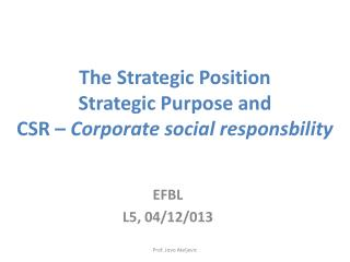 The Strategic Position Strategic Purpose and  CSR  –  Corporate social responsbility