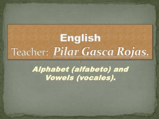 English Teacher :   Pilar  Gasca  Rojas.