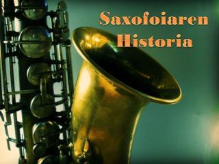 Saxofoiaren Historia