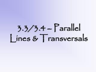 3.3/3.4 – Parallel Lines & Transversals