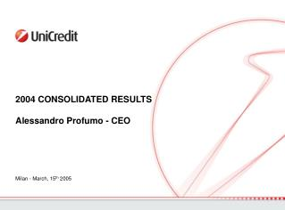 2004 CONSOLIDATED RESULTS Alessandro Profumo - CEO