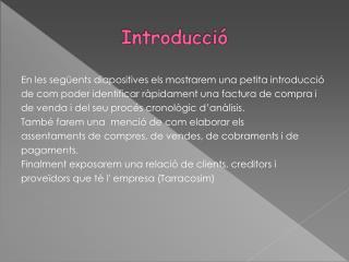 En les següents diapositives els mostrarem una petita introducció