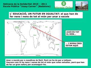 """Setmana de la Solidaritat 2010 – 2011    Escola Pública """"Josep Carner"""" (Badalona)"""