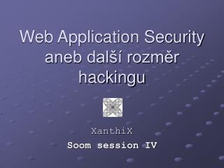 Web Application Security aneb další rozměr hackingu