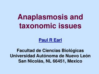 Anaplasmosis and taxonomic issues  Paul R Earl  Facultad de Ciencias Biol gicas Universidad Aut noma de Nuevo Le n San N