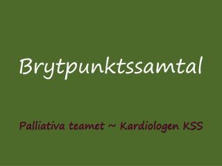 Palliativa teamet ~ Kardiologen KSS