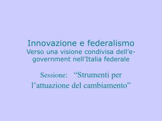 Innovazione e federalismo Verso una visione condivisa dell'e-government nell'Italia federale