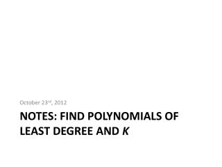 Notes: Find Polynomials of Least Degree and  k