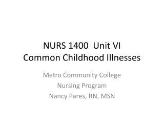 NURS 1400  Unit VI Common Childhood Illnesses