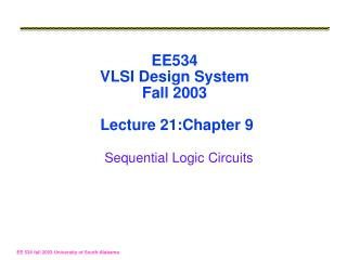 EE534 VLSI Design System Fall 2003  Lecture 21:Chapter 9 Sequential Logic Circuits
