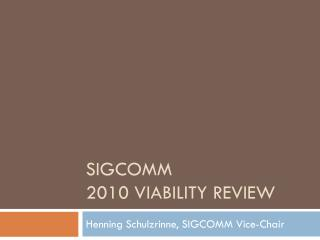 SIGCOMM 2010 Viability review