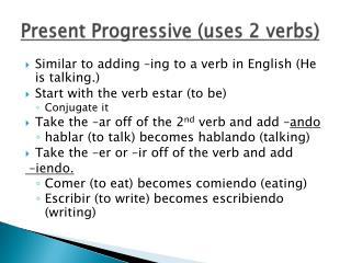 Present  Progressive (uses 2 verbs)
