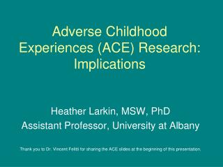 Adverse Childhood Experiences (ACE) Research:  Implications
