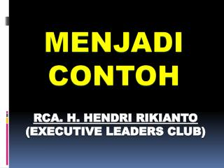 RCA. H. HENDRI RIKIANTO (EXECUTIVE LEADERS CLUB)