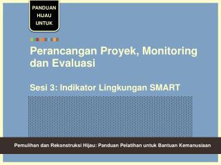 Perancangan Proyek, Monitoring dan Evaluasi  Sesi 3: Indikator Lingkungan SMART
