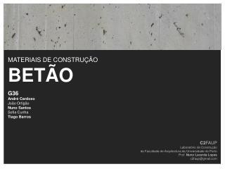 MATERIAIS DE CONSTRUÇÃO BETÃO G36 André Cardoso João Ortigão Nuno Santos Sofia Cunha Tiago Barros