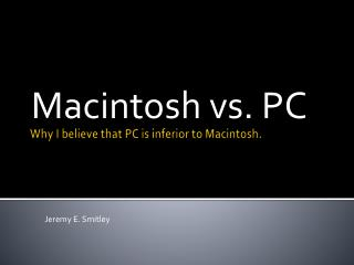 Why I believe that PC is inferior to Macintosh.