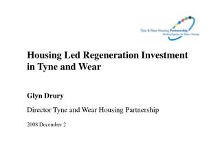 Housing Led Regeneration Investment  in Tyne and Wear Glyn Drury