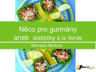 Něco pro gurmány aneb   statistiky  á la Verde
