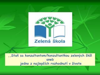 ,,Staň sa konzultantom/konzultantkou zelených škôl  aneb  jedno z najlepších rozhodnutí v živote