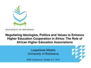 Leapetswe Malete University of Botswana  ANIE Conference, October 2-4  2013