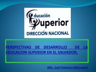 PERSPECTIVAS DE DESARROLLO  DE LA EDUCACION SUPERIOR EN EL SALVADOR,