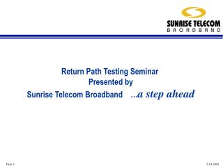 Return Path Testing Seminar  Presented by  Sunrise Telecom Broadband     a step ahead