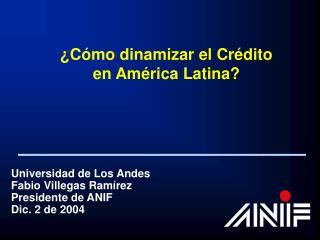 Universidad de Los Andes Fabio Villegas Ramírez Presidente de ANIF Dic. 2 de 2004