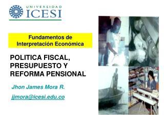 POLITICA FISCAL, PRESUPUESTO Y REFORMA PENSIONAL