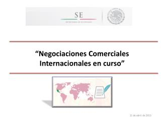 """""""Negociaciones Comerciales Internacionales en curso"""""""