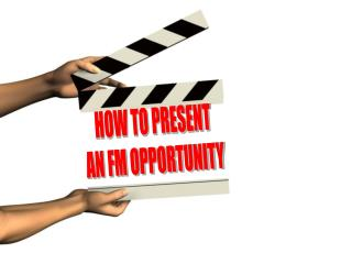 HOW TO PRESENT AN FM OPPORTUNITY