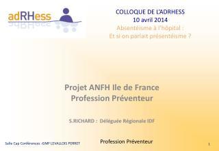 Projet ANFH Ile de France Profession Préventeur S.RICHARD :  Déléguée Régionale IDF