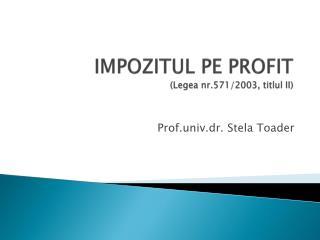 IMPOZITUL PE PROFIT  ( Legea  nr.571/2003,  titlul  II)