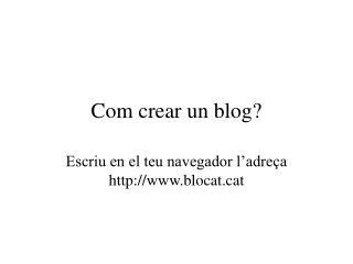 Com crear un blog?