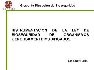 INSTRUMENTACI�N DE LA LEY DE BIOSEGURIDAD DE ORGANISMOS GEN�TICAMENTE MODIFICADOS.