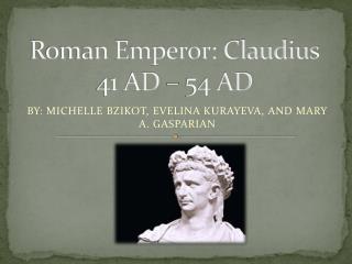 Roman Emperor: Claudius 41 AD – 54 AD