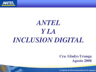 ANTEL  Y LA  INCLUSION DIGITAL