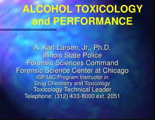 A. Karl Larsen, Jr., Ph.D. Illinois State Police Forensic Sciences Command Forensic Science Center at Chicago ISP