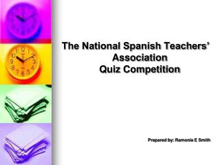 The National Spanish Teachers' Association Quiz Competition Prepared by:  Ramonia  E Smith