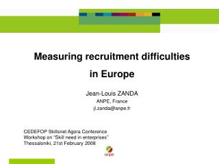 Measuring recruitment difficulties in Europe  Jean-Louis ZANDA ANPE, France jl.zanda@anpe.fr