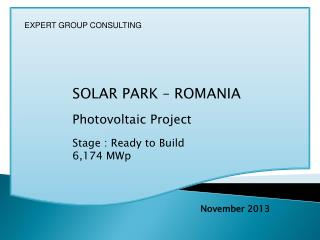 SOLAR PARK – ROMANIA Photovoltaic Project Stage : Ready to Build 6,174 MWp
