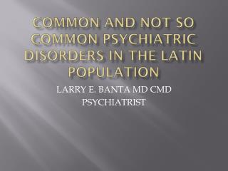 COMMON AND NOT SO COMMON PSYCHIATRIC DISORDERS IN THE LATIN POPULATION